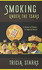 Smoking under the tsars : a history of tobacco in imperial Russia