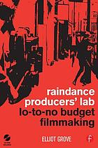 Raindance producers' lab : lo-to-no budget filmmaking