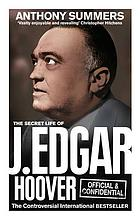 Official & confidential : the secret life of J. Edgar Hoover