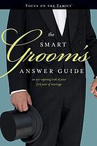 The smart groom's answer guide : an eye-opening look at your first year of marriage