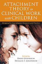 Attachment theory in clinical work with children : bridging the gap between research and practice
