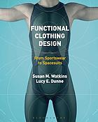 Functional clothing design : from sportswear to spacesuits