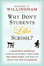 Why don't students like school? : a cognitive scientist answers questions about how the mind works and what it means for the classroom