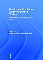 The student-practitioner in early childhood studies : an essential guide to working with children