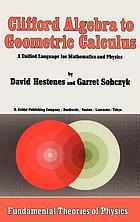 Clifford algebra to geometric calculus : a unified language for mathematics and physics