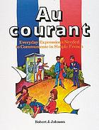 Au courant : everyday expressions needed to communicate in simple French