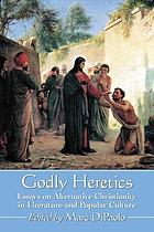 Godly heretics : essays on alternative Christianity in literature and popular culture
