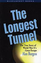 The longest tunnel : the true story of World War II's great escape