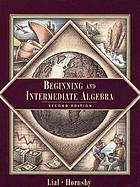 Beginning and intermediate algebra.