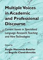 Multiple voices in academic and professional discourse : current issues in specialised language research, teaching and new technologies