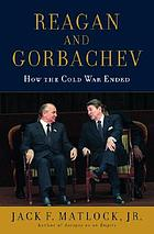 Reagan and Gorbachev : how the Cold War ended