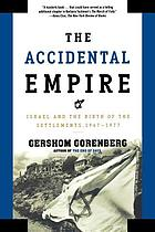 The accidental empire : Israel and the birth of settlements, 1967-1977
