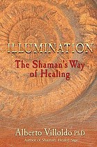 Illumination : the shaman's way of healing