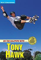 On the halfpipe with-- Tony Hawk