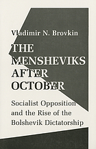 The Mensheviks after October : socialist opposition and the rise of the Bolshevik dictatorship
