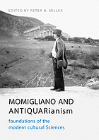 Momigliano and antiquarianism : foundations of the modern cultural sciences