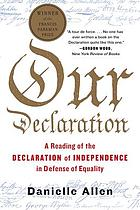 Our Declaration : a reading of the Declaration of Independence in defense of equality