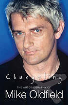 Changeling : the autobiography of Mike Oldfield