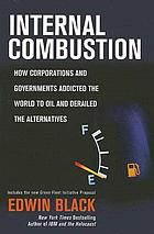 Internal combustion : how corporations and governments addicted the world to oil and derailed the alternatives