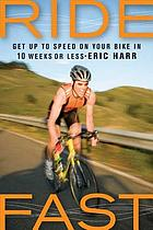 Ride fast : get up to speed on your bike in 10 weeks or less