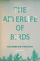 The afterlife of birds : a novel