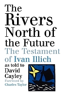 The rivers north of the future : the testament of Ivan Illich
