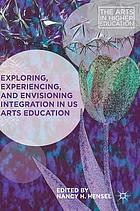 Exploring, experiencing, and envisioning integration in US arts education