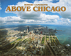 Above Chicago : a new collection of historical and original aerial photographs of Chicago