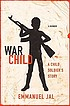 War child : a child soldier's story by  Emmanuel Jal
