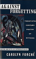 Against forgetting : twentieth-century poetry of witness
