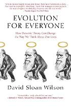 Evolution for everyone : how Darwin's theory can change the way we think about our lives