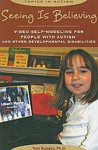 Seeing is believing : video self-modeling for people with autism and other developmental disabilities