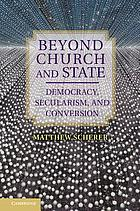 Religion, politics, and democracy : beyond church and state