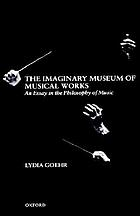 The imaginary museum of musical works : an essay in the philosophy of music