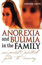 Anorexia and bulimia in the family : one parent's practical guide to recovery