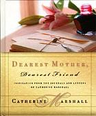 Dearest mother, dearest friend : inspiration from the journals and letters of Catherine Marshall
