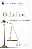 Galatians : experiencing the grace of Christ : 12 studies with commentary for individuals or groups