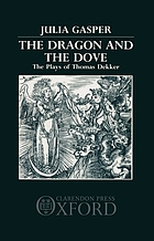 The dragon and the dove : the plays of Thomas Dekker