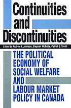 Continuities and discontinuities : the political economy of social welfare and labour market policy in Canada