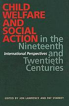 Child welfare and social action in the nineteenth and twentieth centuries : international perspectives