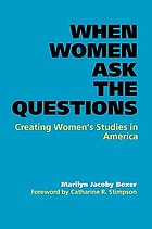 When women ask the questions : creating women's studies in America