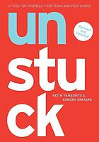 Unstuck : a tool for yourself, your team and your world