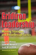 Gridiron leadership : winning strategies and breakthrough tactics