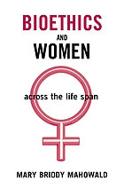 Bioethics and women : across the life span