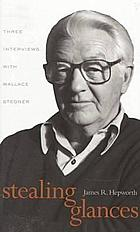 Stealing glances : three interviews with Wallace Stegner