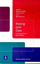 Making your case : a practical guide to essay writing