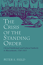 The crisis of the standing order : clerical intellectuals and cultural authority in Massachusetts, 1780-1833