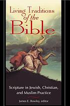 Living traditions of the Bible : scripture in Jewish, Christian, and Muslim practice