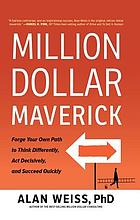 Million dollar maverick : forge your own path to think differently, act decisively, and succeed quickly