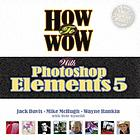 How to wow with Photoshop Elements 5